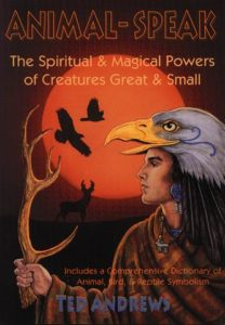 Animal Speak: The Spiritual & Magical Powers of Creatures Great & Small by Ted Andrews